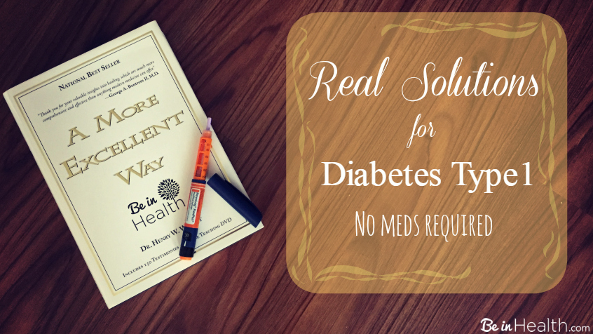 Real Solutions for Diabetes Type 1: No Meds Required! - Be in Health
