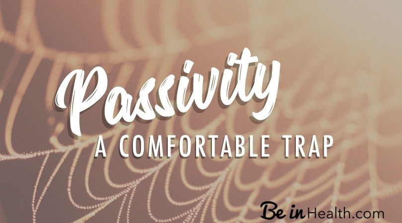 How to identify and defeat passivity in your life today!
