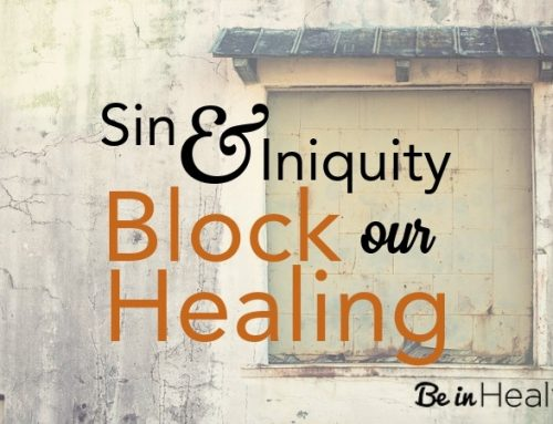 Sin and Iniquity Block Our Healing