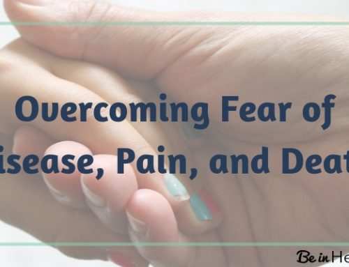 Overcoming Fear of Disease, Pain and Death