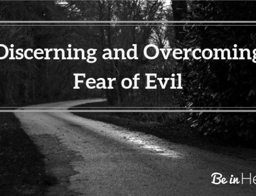 Discerning and Overcoming Fear of Evil