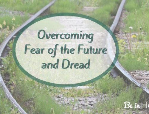 Overcoming Fear of the Future and Dread