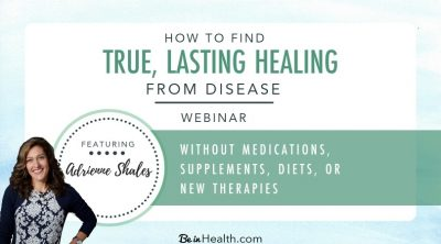 How to find true, lasting healing form disease without medications, supplements, diets, or new therapies