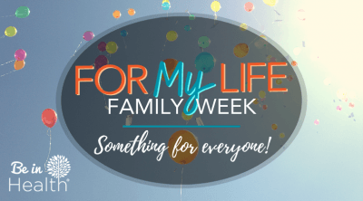 For My Life Family Week Something for everyone