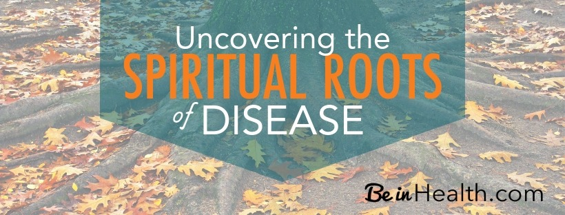 Spiritual Roots of Disease - where disease comes from