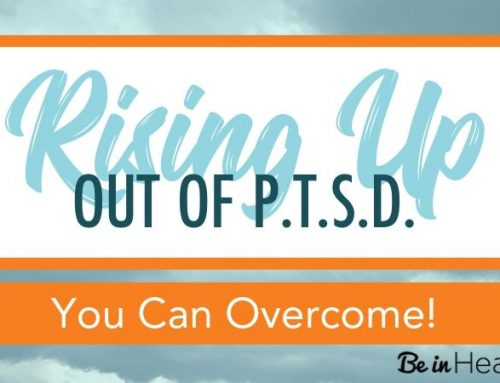 Rising Up Out of PTSD- You Can Overcome!