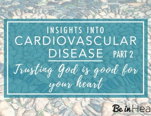 Insights into Cardiovascular Disease (Part 2)- Trusting God is Good For Your Heart