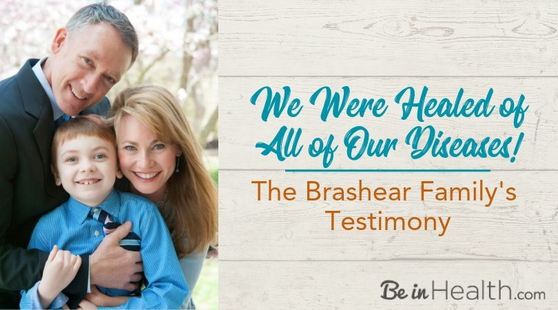 We were healed of all of our diseases - The Brashear Family shares their testimony about their road to health and wholeness.