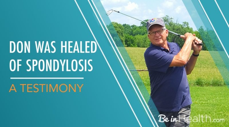 Have you ever prayed for healing and nothing happened? Don did. Read his testimony to see how he learned that there was a spiritual block to healing in his life and how he overcame that and was healed of spondylosis at Be in Health®.