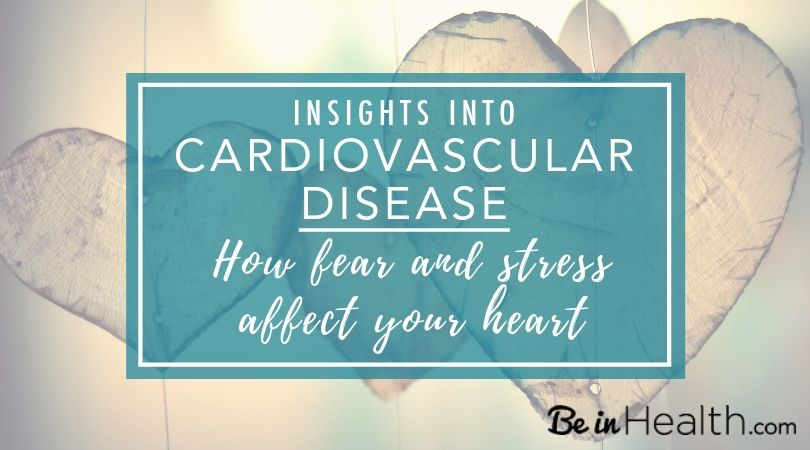 Insights Into Cardiovascular Disease- How Fear and Stress Affect Your Heart