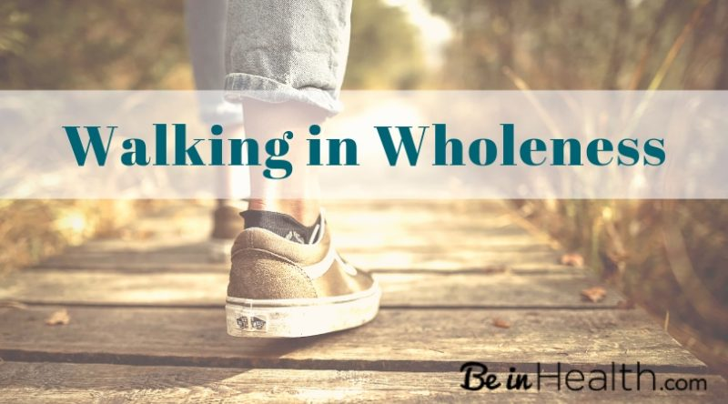 Walking in Wholeness - God's way to health