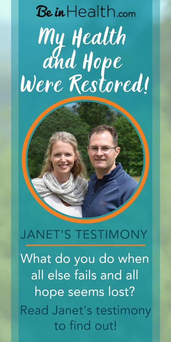 Janet's health continued to deteriorate no matter what she tried. She was becoming hopeless. Then someone shared their testimony with her of how they got healed at Be in Health. Janet took a huge step of faith in spite of her circumstances and God met her in an amazing way and her health and hope were restored. Read her testimony to learn more!