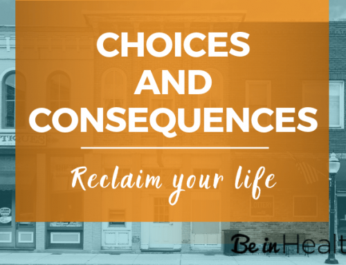 Choices and Consequences- Reclaim Your Life