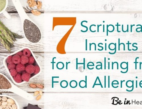 7 Scriptural Insights for healing from food allergies