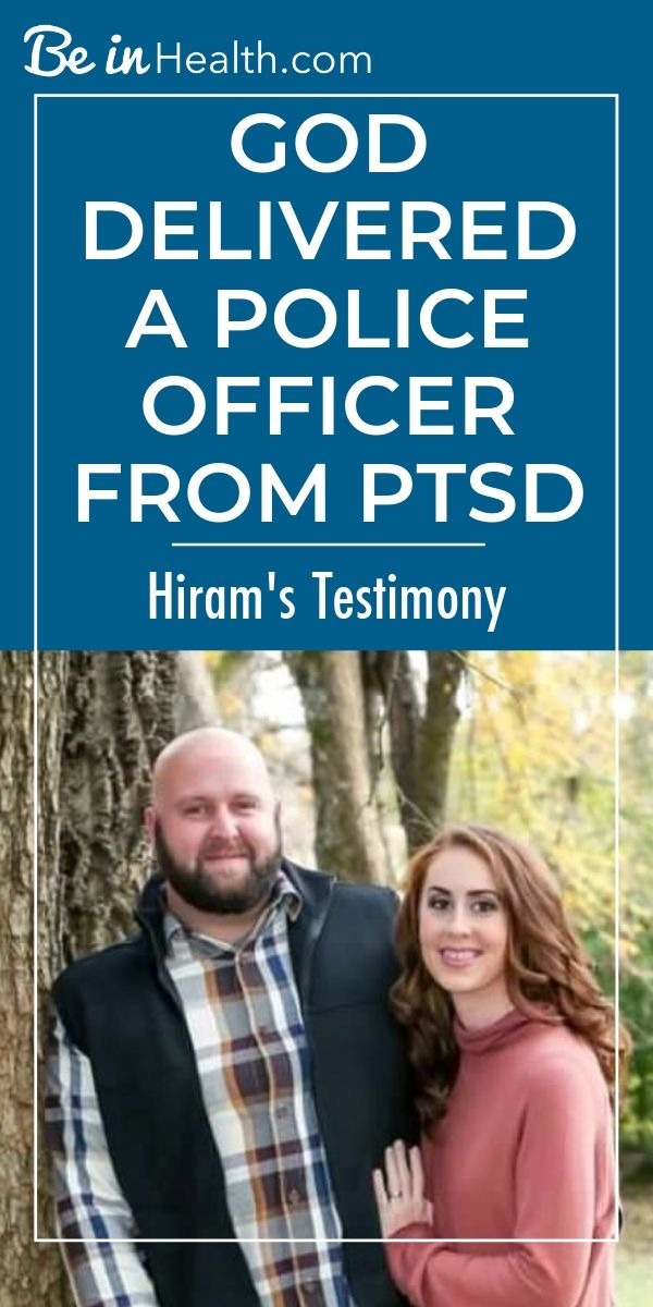 God delivered a police officer from PTSD at Be in Health. Read Hiram