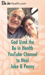God Used the Be in Health YouTube Channel to Heal Jake & Penny