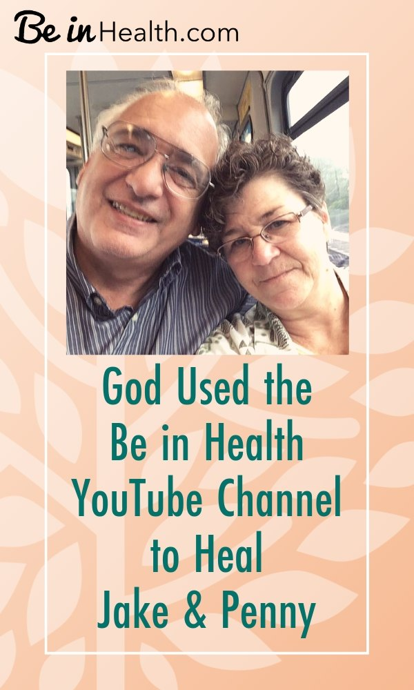 God Used the Be in Health YouTube Channel to Heal Jake& Penny