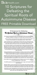 10 Scriptures for Defeating the Spiritual Roots of Autoimmune Disease FREE Printable Download – Read more about what every type of autoimmune disease has in common as well as real, Biblical, solutions for lasting healing from autoimmune diseases and all of their symptoms.