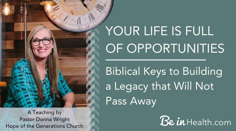 Your Life is Full of Opportunities Biblical Keys to Building a Legacy that Will Not Pass Away