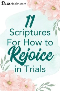 FREE Printable download: 11 Scriptures for How to Rejoice in Trials. PLUS insights into how to rejoice and thrive in trials and hard times. Find encouragement for your life today and defeat hopelessness.