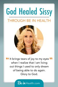 A quote from Sissy's testimony of the healing she received from God for her spirit, mind, and body. Read her testimony and find hope for your own healing and restoration through Be in Health.