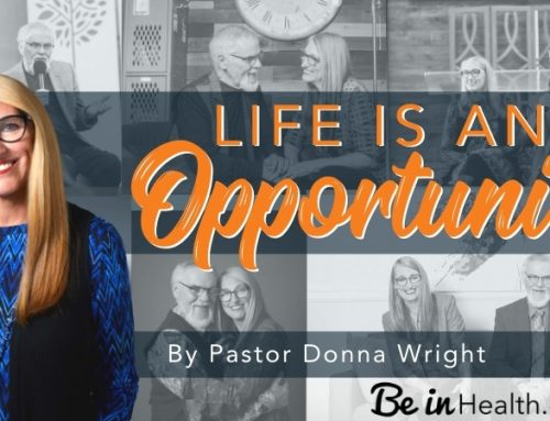 Life is an Opportunity – No Matter Our Circumstances