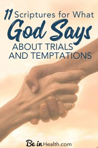 Let's face it, life is full of trials, temptation, and struggles. Where do they come from and why do they happen? Here are 11 Scriptures for what God says about trials and temptations.