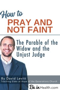 How to pray and not faint - What does the parable about widow and the unjust judge have to do with prayer? Valuable insights to improve your prayer life.