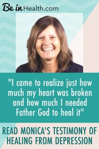"""""""I came to realize just how much my heart was broken and how much I needed Father God to heal it"""" Read Monica's testimony of how God healed her of depression through the Biblical insights that she learned at Be in Health."""