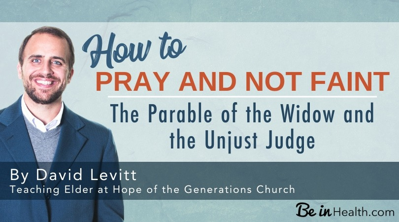 How to Pray and Not Faint - The Parable of the Widow and the Unjust Judge by David Levitt