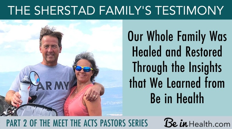 Our Whole Family Was Healed and Restored Through the Insights that We Learned at Be in Health®