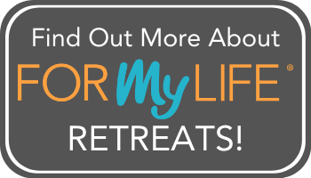 Find out more about our For My Life Retreats!