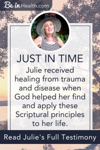 Discover the Scriptural principles that helped Julie heal from trauma and disease. Read Julie's full testimony here!