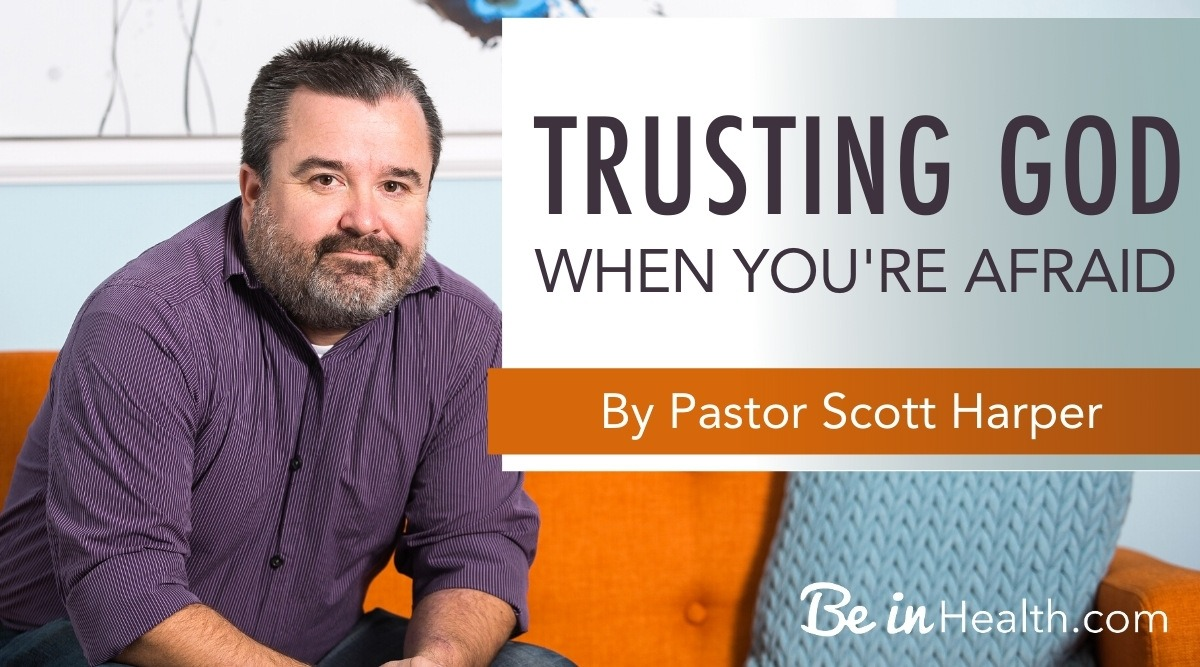 Trusting God when you're afraid - What the Bible Says About How to Overcome the Temptation of Fear
