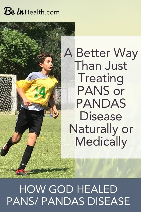 Don't just manage PANS / PANDAS Disease, learn how God can heal it for good. Find Real solutions for health and wholeness at Be in Health. Read the DaRosa family's testimony of how God healed their son from PANS.