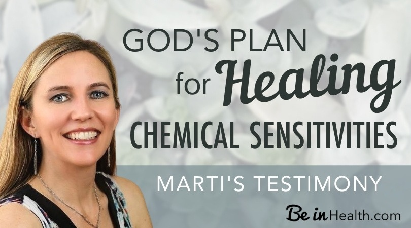 Discover God's plan for healing chemical sensitivities. Be in Health present Biblical truth to people like Marti who are searching for answers and seeking God with hope for healing.