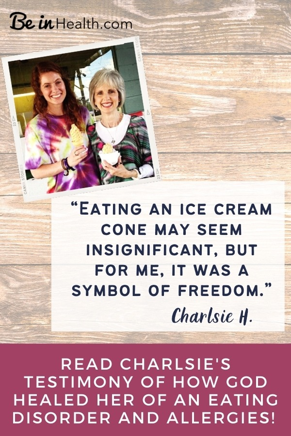 Find out the Scriptural truth that Charlsie learned that led to healing from an eating disorder and allergies. God can heal and restore you too!