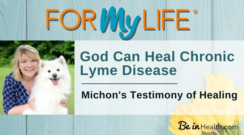 Michon discovered real solutions for chronic lyme disease at Be in Health. Read her testimony and find hope for healing today!
