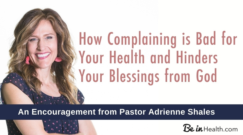 What is complaining and how can it negatively affect your health and blessings from God? How to effectively overcome this destructive pattern.