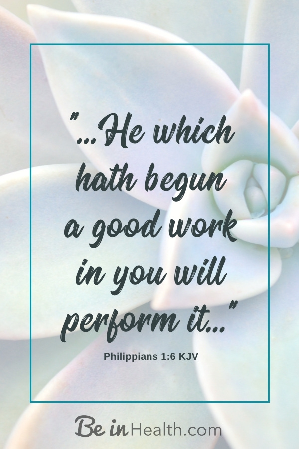 FREE Printable - He which hath begun a good work in you will perform it. Philippians 1:6 Plus! Be encouraged by Leslie's testimony of her journey of healing from Lymphoma with God's help!