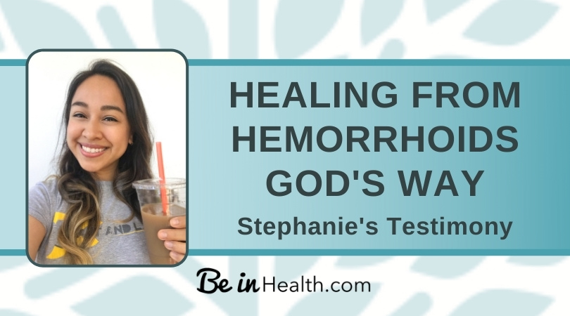 What Stephanie learned that led to God healing her from painful intestinal inflammation and hemorrhoids.